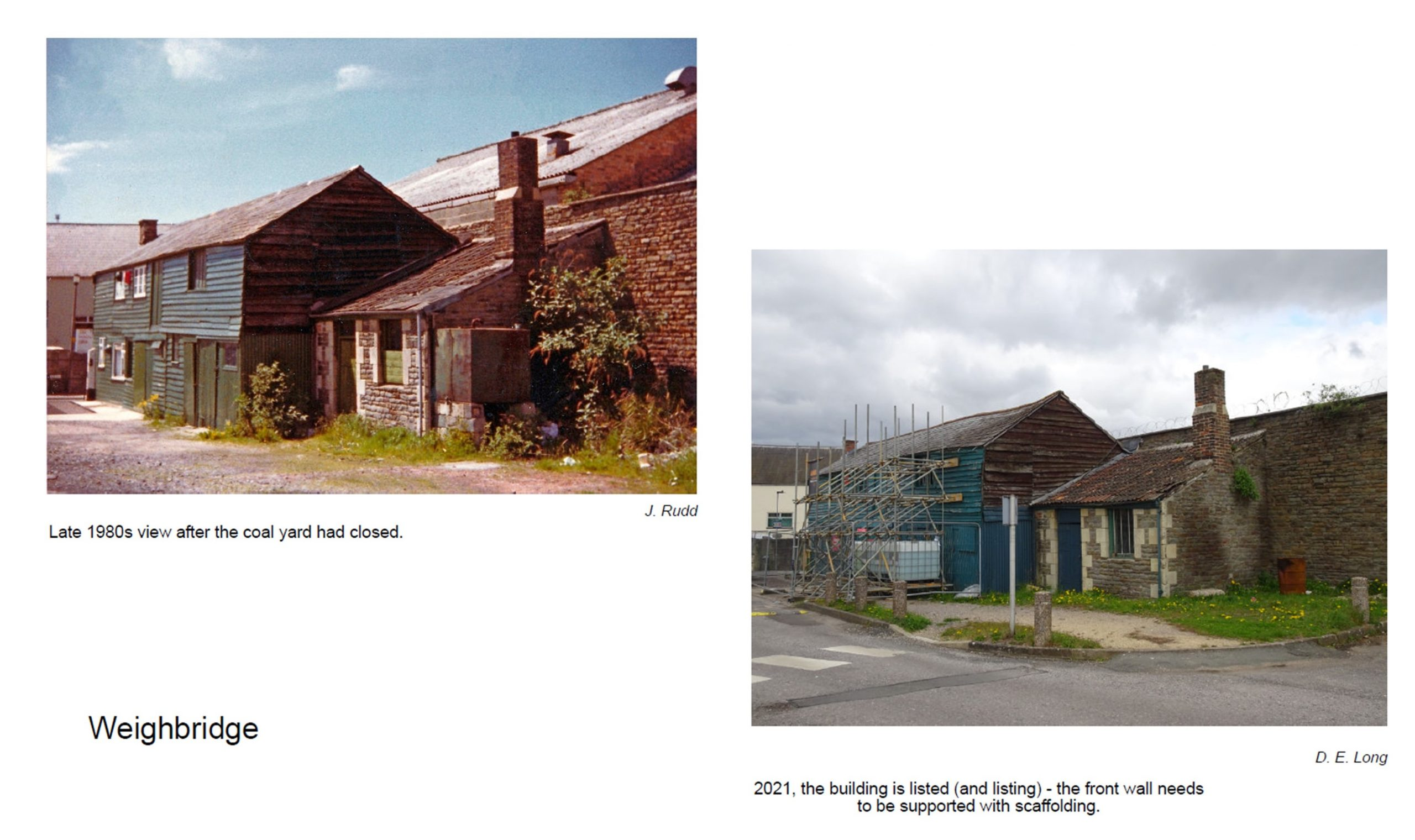 Views of the weighbridge from the 1980s after it closed and today with scaffolding to support the front wall