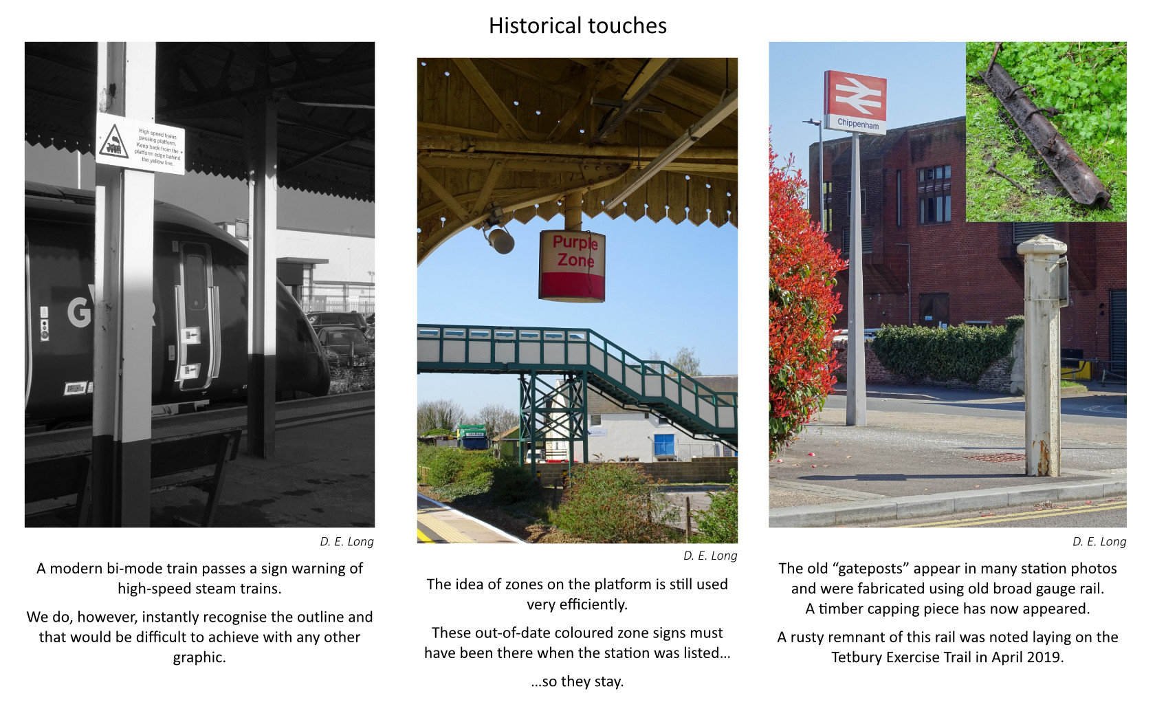 three photographs of different sections of the station. Caption one, A modern bi-mode train passes a sign warning of high-speed steam trains. We do however constantly recognise the outline and that would be difficult to achieve with any other graphic. Caption two, The idea of zones on the platform is still used very efficiently. These out of date coloured zone signs must have been there when the station was listed... so they stay. Caption three, The old 'gateposts' appear in many station photos and were fabricated using old broad gauge rail. A timber piece has now appeared. A rusty remnant of this rail was noted laying on the Tetbury exercise trail in 2019.